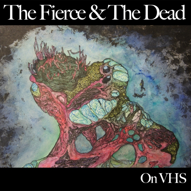On VHS - The Fierce and The Dead