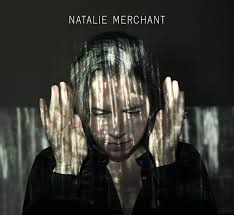Natalie Merchant, self titled (Nonesuch, 2014).  Highly recommended.