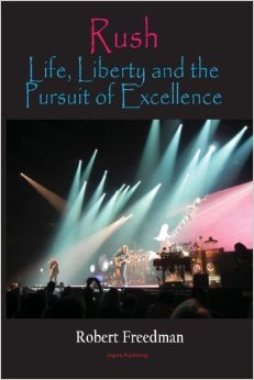 Cover of Rob Freedman, Rush: Life, Liberty, and the Pursuit of Excellence (2014).  A must own.