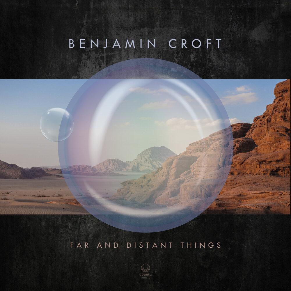 Benjamin Croft Far and Distant Things